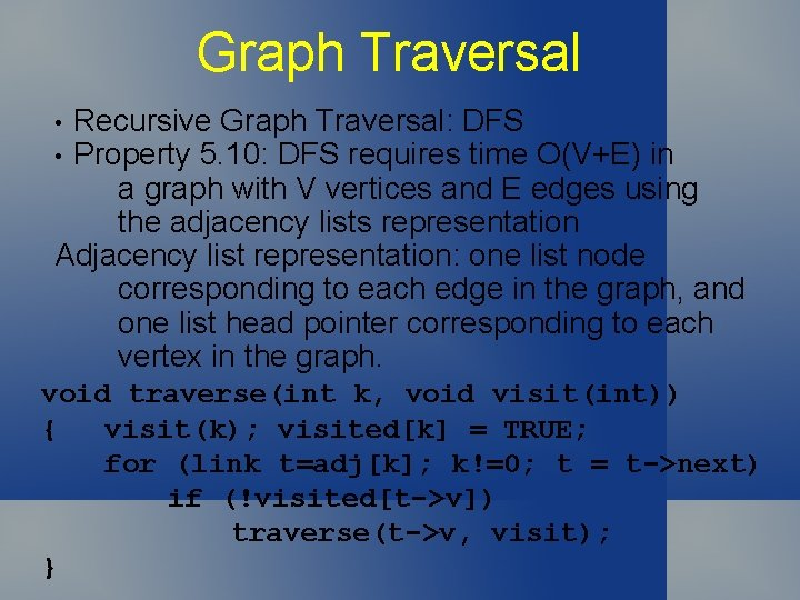 Graph Traversal Recursive Graph Traversal: DFS Property 5. 10: DFS requires time O(V+E) in