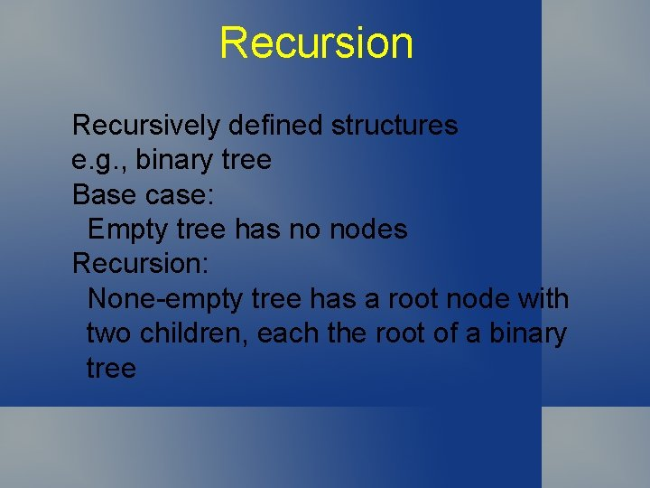 Recursion Recursively defined structures e. g. , binary tree Base case: Empty tree has