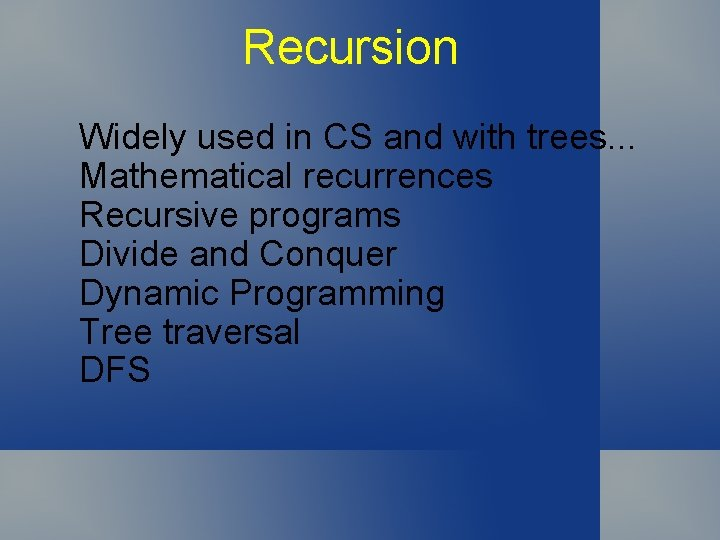 Recursion Widely used in CS and with trees. . . Mathematical recurrences Recursive programs