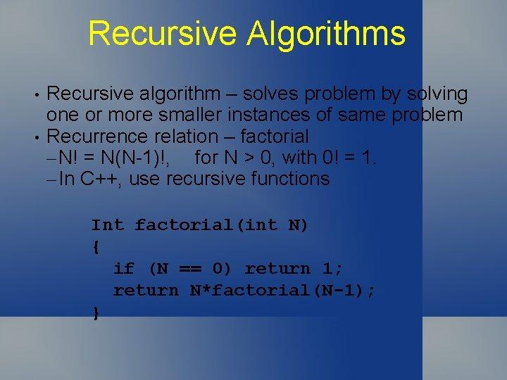 Recursive Algorithms • • Recursive algorithm – solves problem by solving one or more