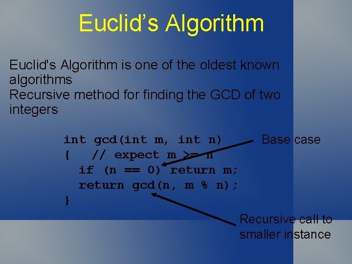 Euclid's Algorithm Euclid's Algorithm is one of the oldest known algorithms Recursive method for