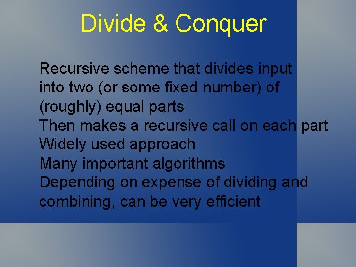 Divide & Conquer Recursive scheme that divides input into two (or some fixed number)