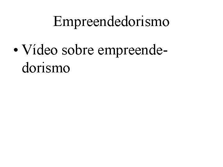 Empreendedorismo • Vídeo sobre empreendedorismo