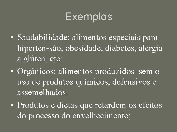 Exemplos • Saudabilidade: alimentos especiais para hiperten-são, obesidade, diabetes, alergia a glúten, etc; •