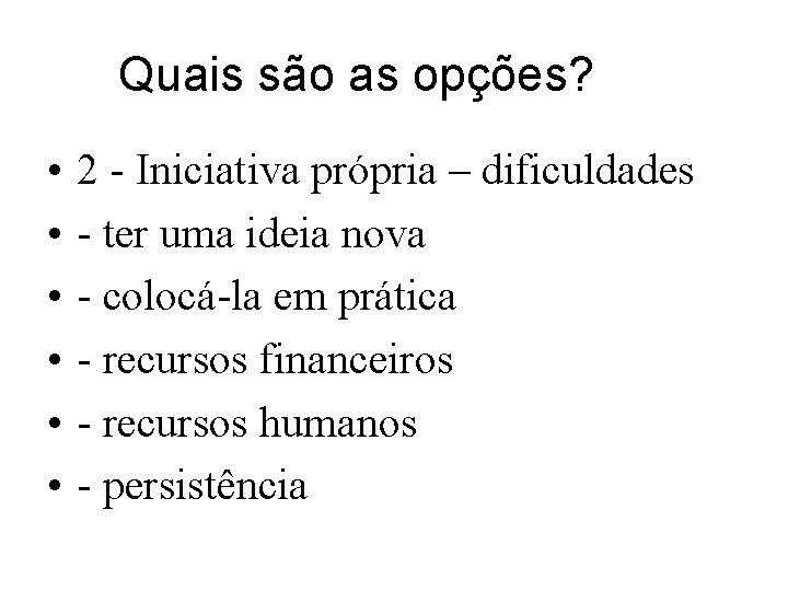 Quais são as opções? • • • 2 - Iniciativa própria – dificuldades -