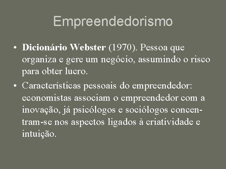 Empreendedorismo • Dicionário Webster (1970). Pessoa que organiza e gere um negócio, assumindo o
