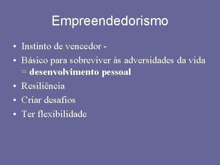 Empreendedorismo • Instinto de vencedor • Básico para sobreviver às adversidades da vida =