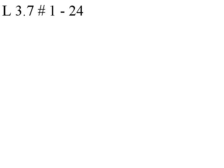 L 3. 7 # 1 - 24