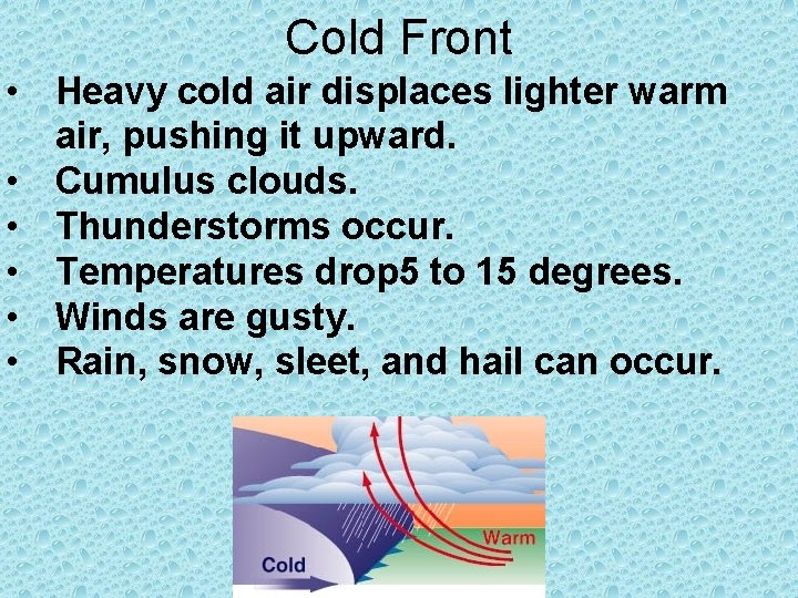 Cold Front • Heavy cold air displaces lighter warm air, pushing it upward. •