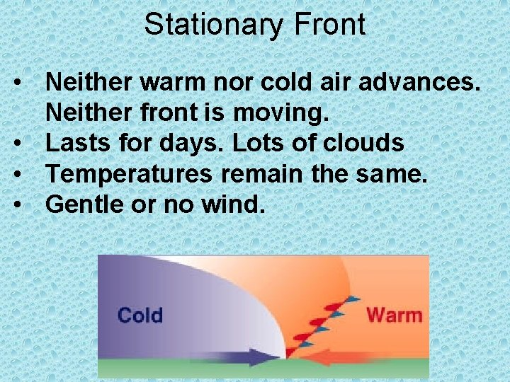 Stationary Front • Neither warm nor cold air advances. Neither front is moving. •