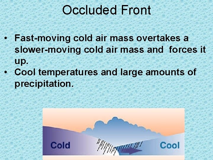 Occluded Front • Fast-moving cold air mass overtakes a slower-moving cold air mass and