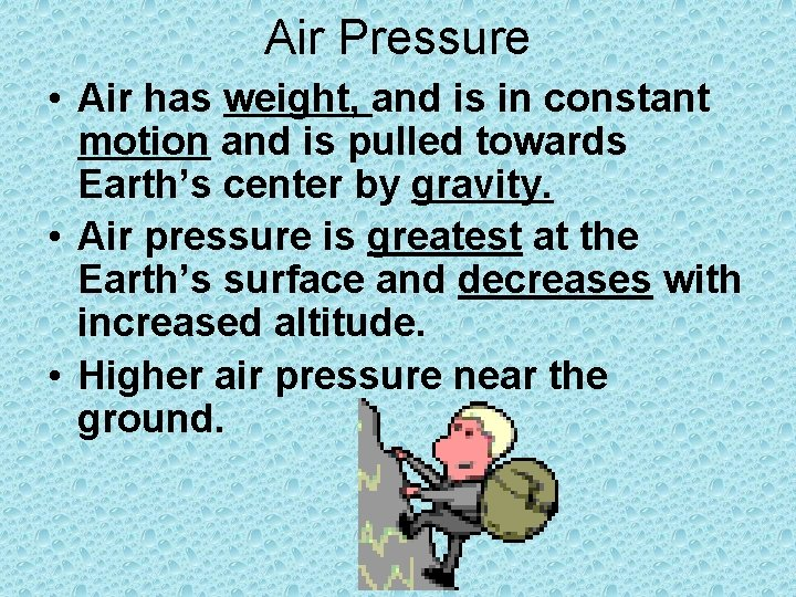 Air Pressure • Air has weight, and is in constant motion and is pulled