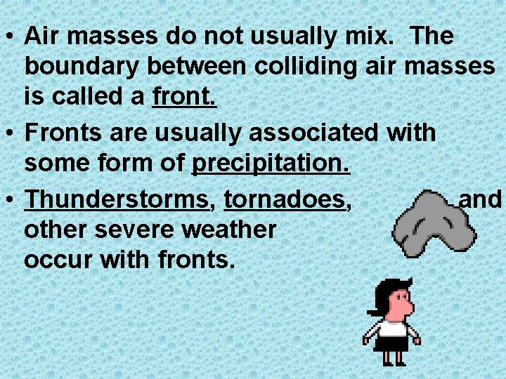 • Air masses do not usually mix. The boundary between colliding air masses