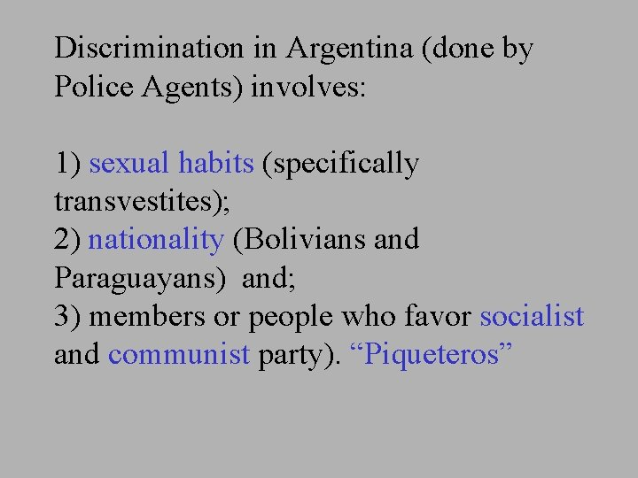Discrimination in Argentina (done by Police Agents) involves: 1) sexual habits (specifically transvestites); 2)