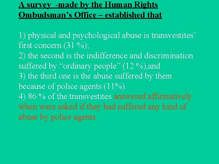 A survey -made by the Human Rights Ombudsman's Office – established that 1) physical