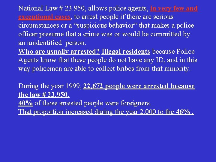 National Law # 23. 950, allows police agents, in very few and exceptional cases,