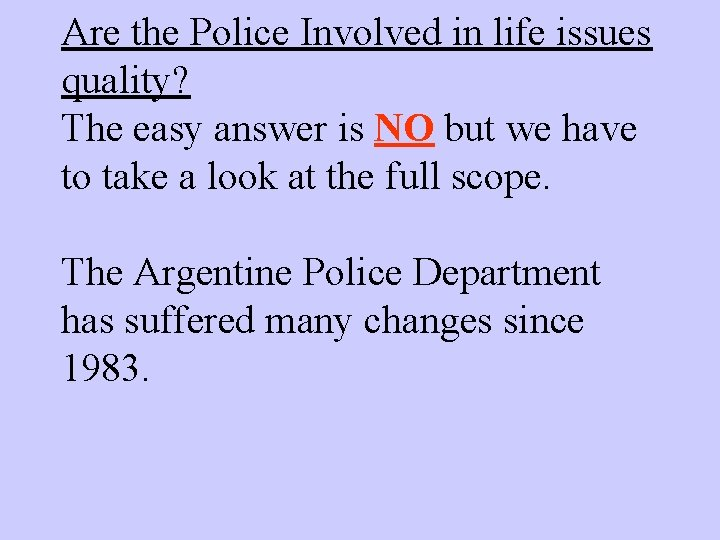 Are the Police Involved in life issues quality? The easy answer is NO but