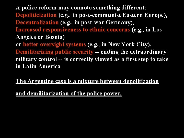 A police reform may connote something different: Depoliticization (e. g. , in post-communist Eastern