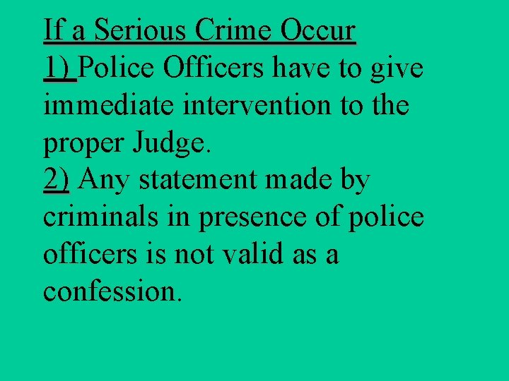 If a Serious Crime Occur 1) Police Officers have to give immediate intervention to