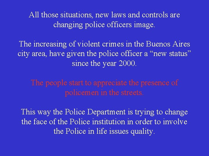 All those situations, new laws and controls are changing police officers image. The increasing