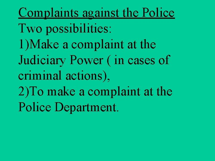 Complaints against the Police Two possibilities: 1)Make a complaint at the Judiciary Power (