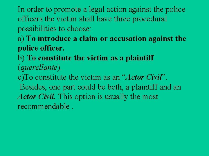 In order to promote a legal action against the police officers the victim shall