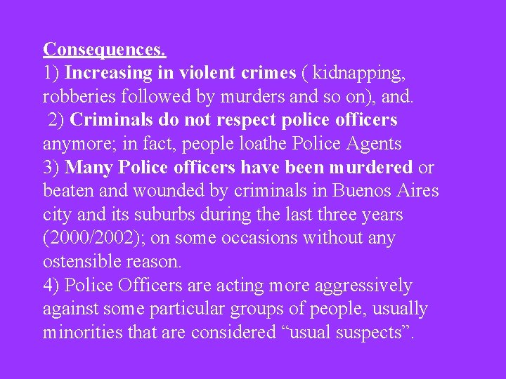 Consequences. 1) Increasing in violent crimes ( kidnapping, robberies followed by murders and so