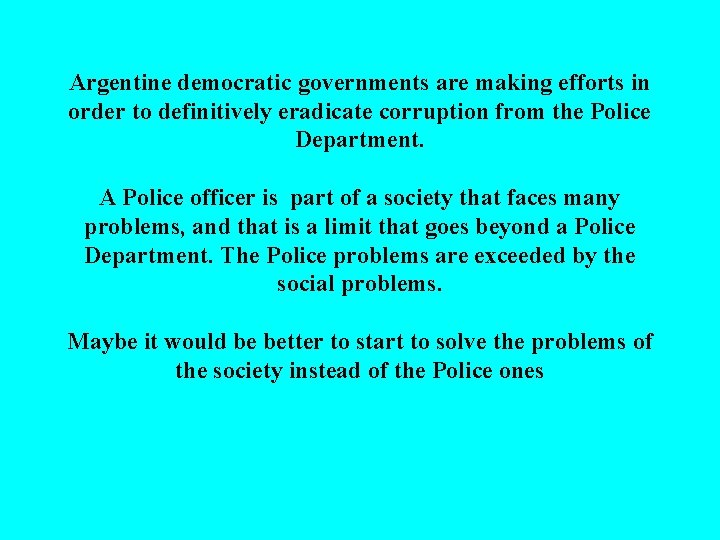 Argentine democratic governments are making efforts in order to definitively eradicate corruption from the