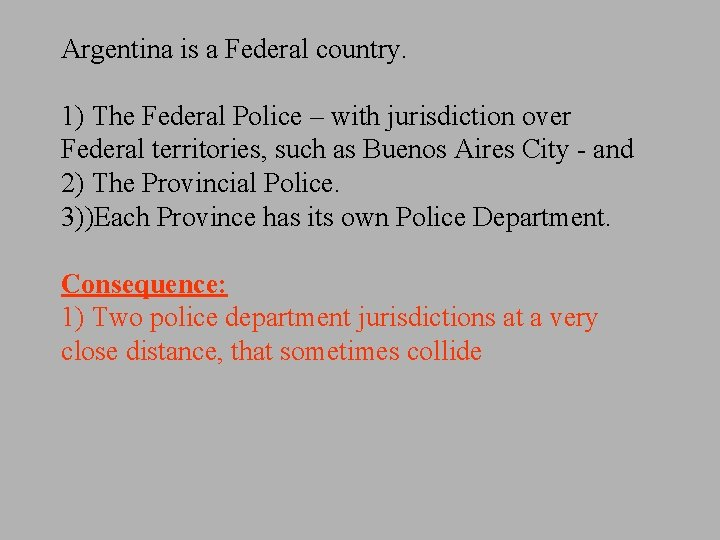 Argentina is a Federal country. 1) The Federal Police – with jurisdiction over Federal