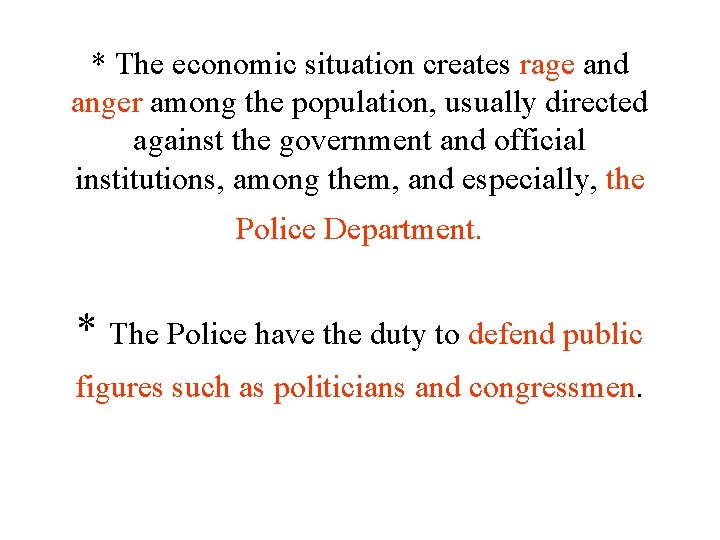 * The economic situation creates rage and anger among the population, usually directed against