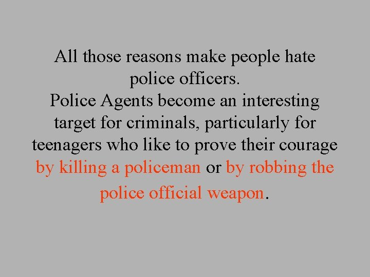 All those reasons make people hate police officers. Police Agents become an interesting target