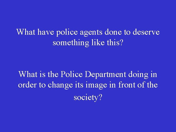 What have police agents done to deserve something like this? What is the Police