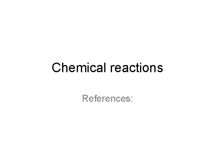 Chemical reactions References: