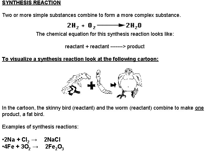 SYNTHESIS REACTION Two or more simple substances combine to form a more complex substance.