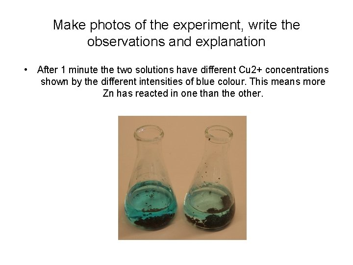 Make photos of the experiment, write the observations and explanation • After 1 minute