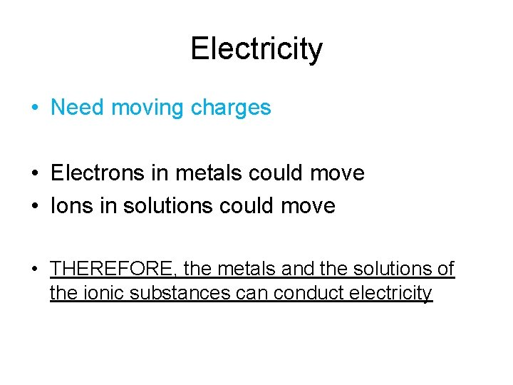 Electricity • Need moving charges • Electrons in metals could move • Ions in