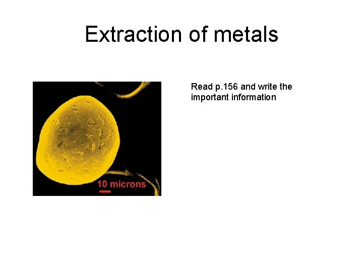 Extraction of metals Read p. 156 and write the important information