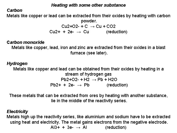 Heating with some other substance Carbon Metals like copper or lead can be extracted