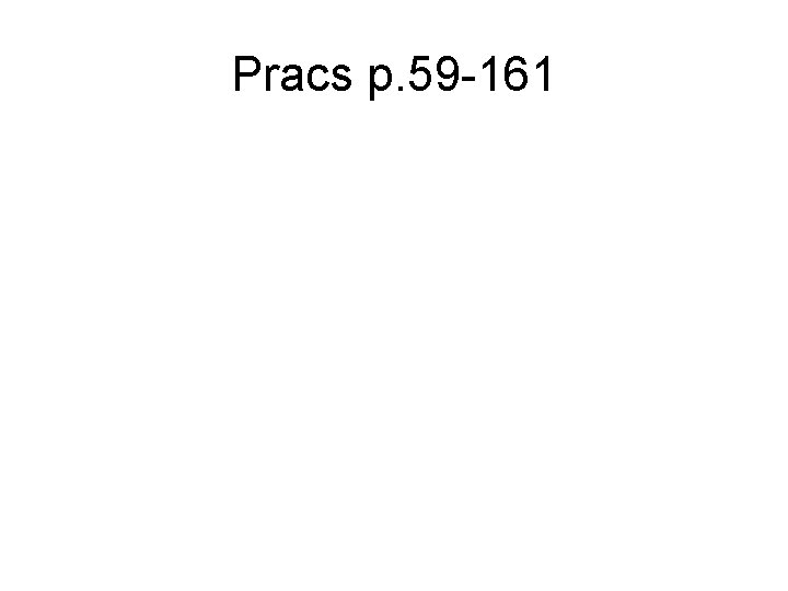 Pracs p. 59 -161