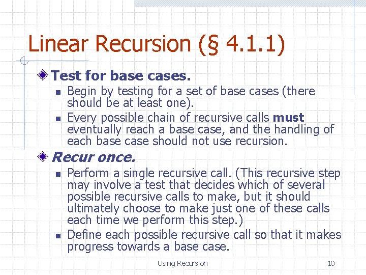 Linear Recursion (§ 4. 1. 1) Test for base cases. n n Begin by