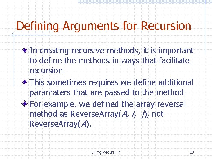 Defining Arguments for Recursion In creating recursive methods, it is important to define the