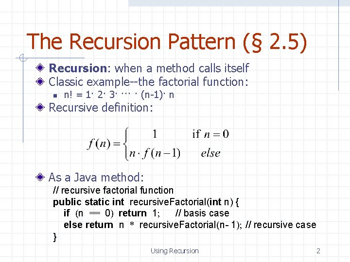 The Recursion Pattern (§ 2. 5) Recursion: when a method calls itself Classic example--the