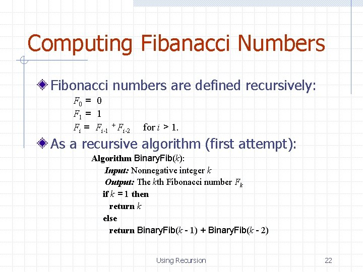 Computing Fibanacci Numbers Fibonacci numbers are defined recursively: F 0 = 0 F 1