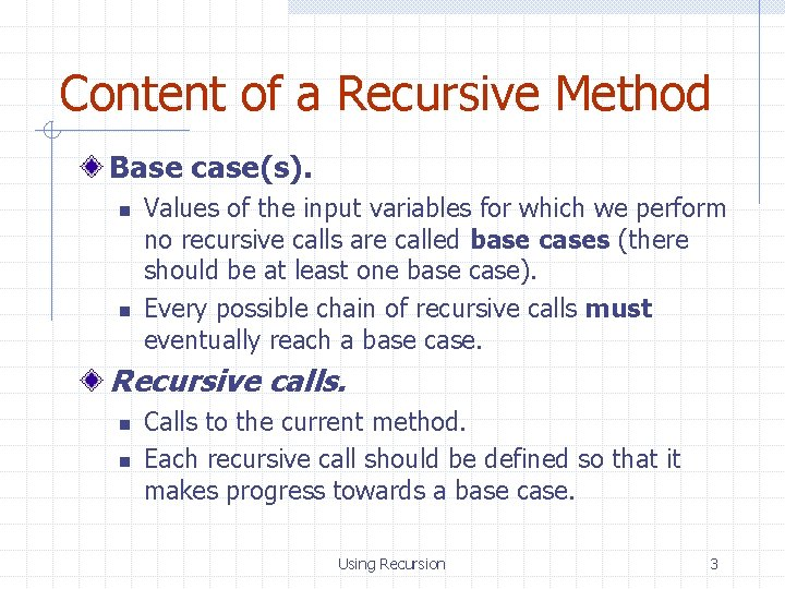 Content of a Recursive Method Base case(s). n n Values of the input variables