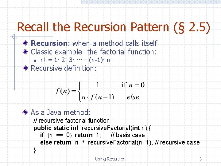 Recall the Recursion Pattern (§ 2. 5) Recursion: when a method calls itself Classic