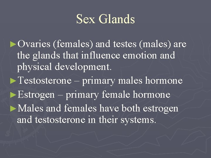 Sex Glands ►Ovaries (females) and testes (males) are the glands that influence emotion and