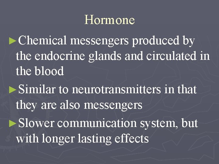 Hormone ►Chemical messengers produced by the endocrine glands and circulated in the blood ►Similar