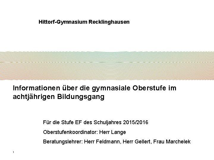 Hittorf-Gymnasium Recklinghausen Informationen über die gymnasiale Oberstufe im achtjährigen Bildungsgang Für die Stufe EF