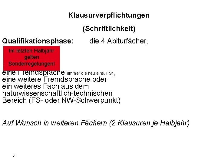Klausurverpflichtungen (Schriftlichkeit) Qualifikationsphase: Im letzten Halbjahr Deutsch, gelten Mathematik, Sonderregelungen! die 4 Abiturfächer, eine