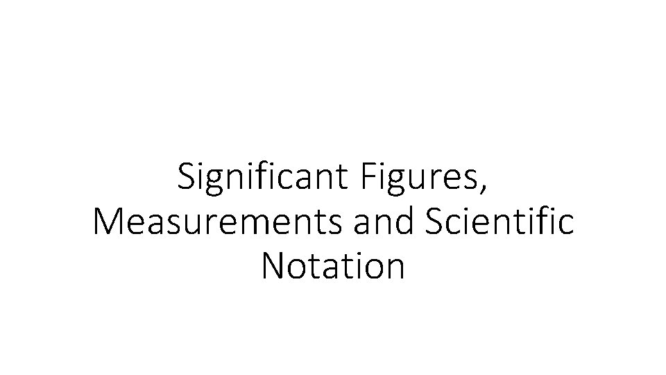 Significant Figures, Measurements and Scientific Notation